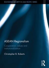 ASEAN Regionalism Cooperation, Values and Institutionalisation